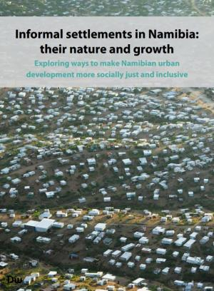 Informal settlements in Namibia: their nature and growth. Exploring ways to make Namibian urban development more socially just and inclusive